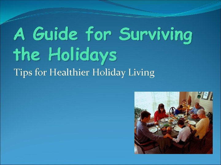 A Guide for Surviving the Holidays Tips for Healthier Holiday Living
