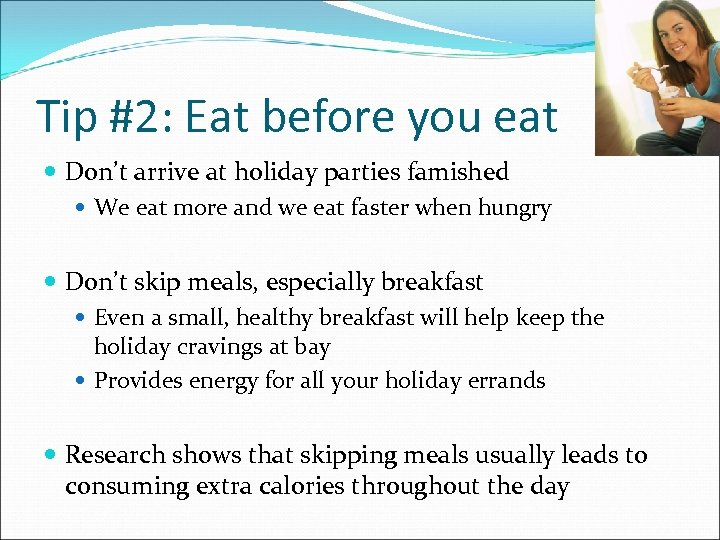 Tip #2: Eat before you eat Don't arrive at holiday parties famished We eat