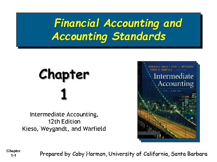 Financial Accounting and Accounting Standards Chapter 1 Intermediate Accounting, 12 th Edition Kieso, Weygandt,