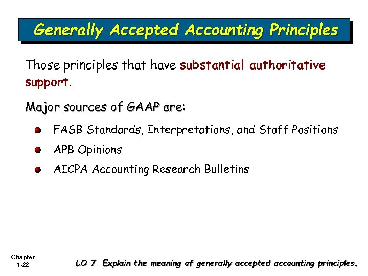Generally Accepted Accounting Principles Those principles that have substantial authoritative support. Major sources of