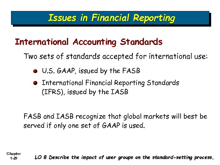 Issues in Financial Reporting International Accounting Standards Two sets of standards accepted for international