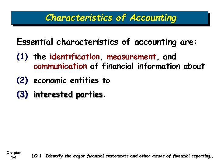 Characteristics of Accounting Essential characteristics of accounting are: (1) the identification, measurement, and communication