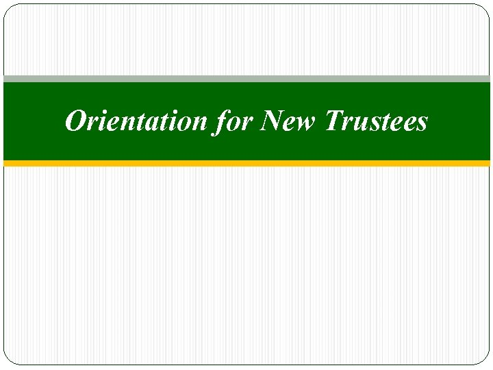 Orientation for New Trustees
