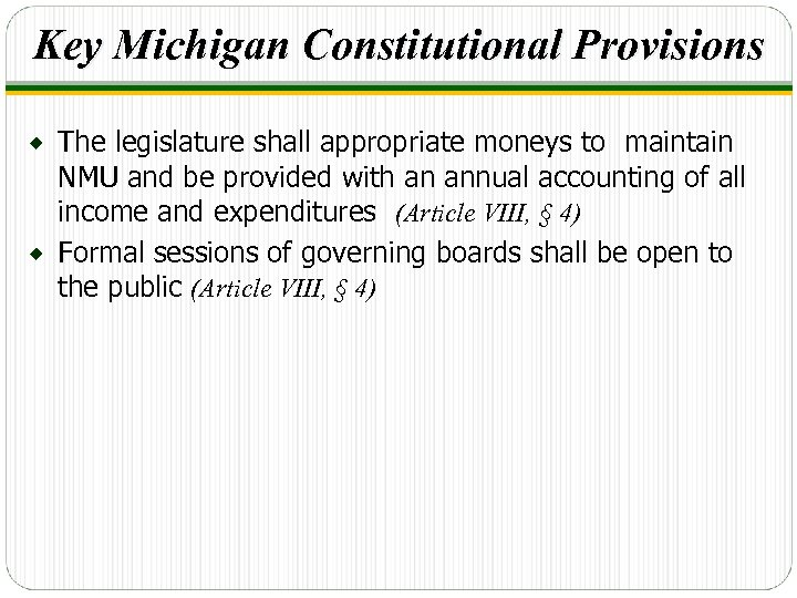 Key Michigan Constitutional Provisions The legislature shall appropriate moneys to maintain NMU and be