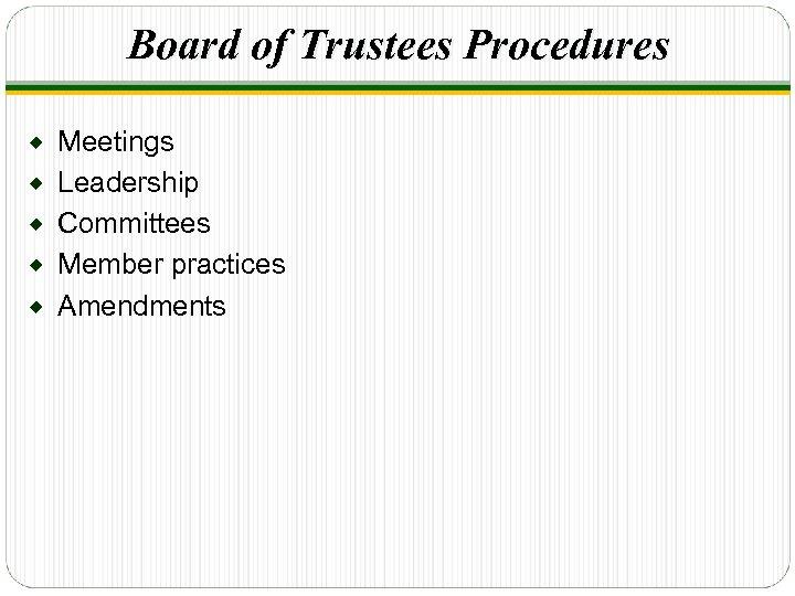Board of Trustees Procedures ® ® ® Meetings Leadership Committees Member practices Amendments