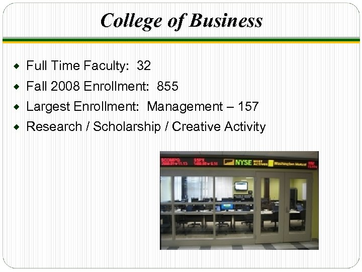 College of Business ® Full Time Faculty: 32 ® Fall 2008 Enrollment: 855 ®