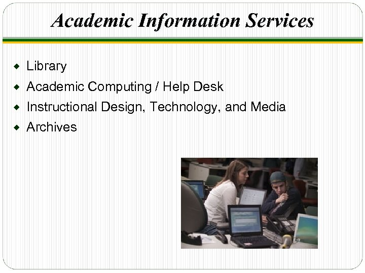 Academic Information Services ® Library ® Academic Computing / Help Desk ® Instructional Design,