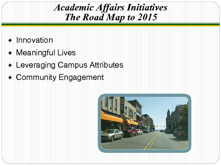 Academic Affairs Initiatives The Road Map to 2015 ® Innovation ® Meaningful Lives ®