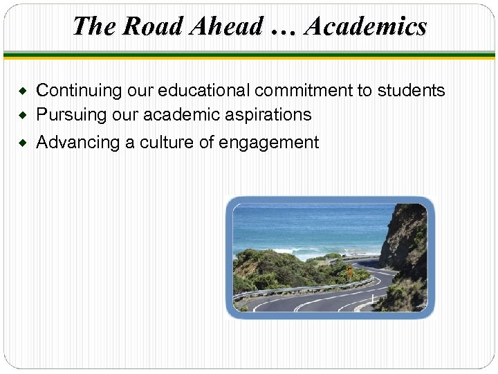 The Road Ahead … Academics Continuing our educational commitment to students ® Pursuing our