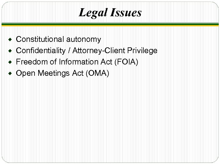 Legal Issues Constitutional autonomy ® Confidentiality / Attorney-Client Privilege ® Freedom of Information Act