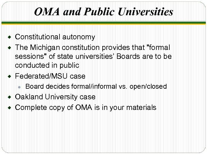 OMA and Public Universities Constitutional autonomy ® The Michigan constitution provides that