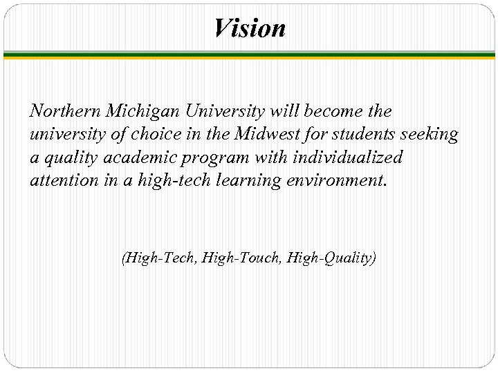 Vision Northern Michigan University will become the university of choice in the Midwest for