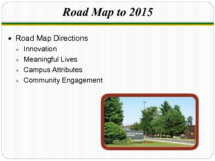 Road Map to 2015 ® Road Map Directions Innovation ● Meaningful Lives ● Campus