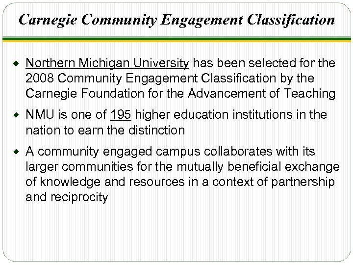 Carnegie Community Engagement Classification ® Northern Michigan University has been selected for the 2008