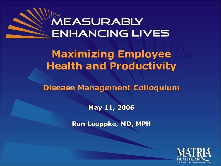 Maximizing Employee Health and Productivity Disease Management Colloquium May 11, 2006 Ron Loeppke, MD,