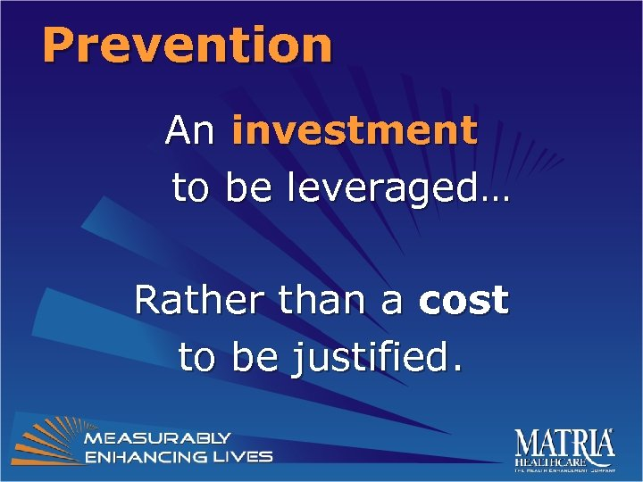 Prevention An investment to be leveraged… Rather than a cost to be justified.