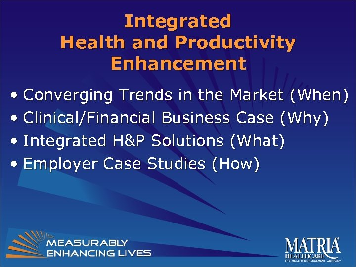 Integrated Health and Productivity Enhancement • Converging Trends in the Market (When) • Clinical/Financial