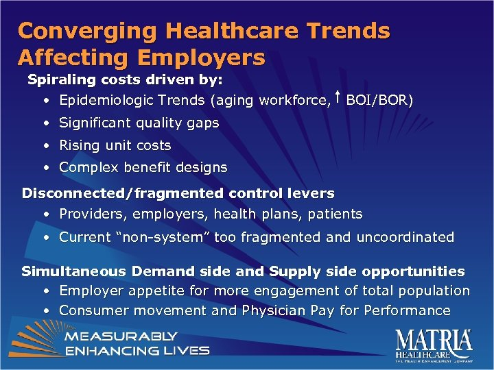 Converging Healthcare Trends Affecting Employers Spiraling costs driven by: • Epidemiologic Trends (aging workforce,