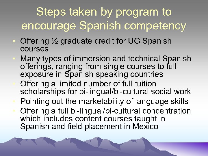 Steps taken by program to encourage Spanish competency • Offering ½ graduate credit for