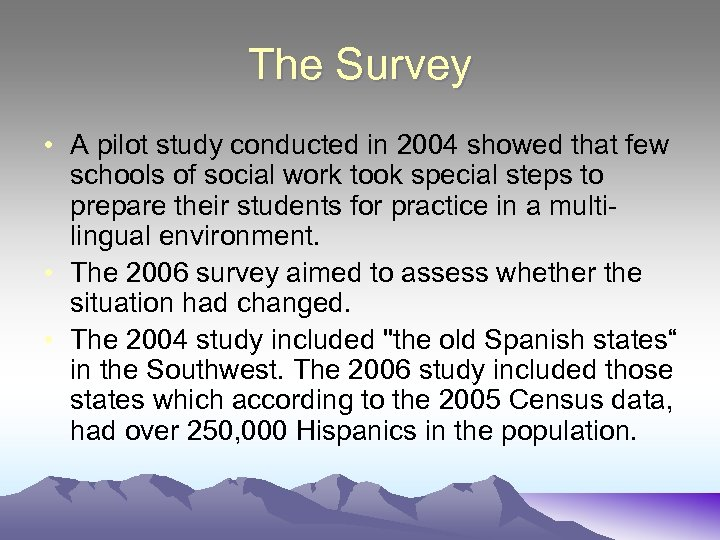 The Survey • A pilot study conducted in 2004 showed that few schools of