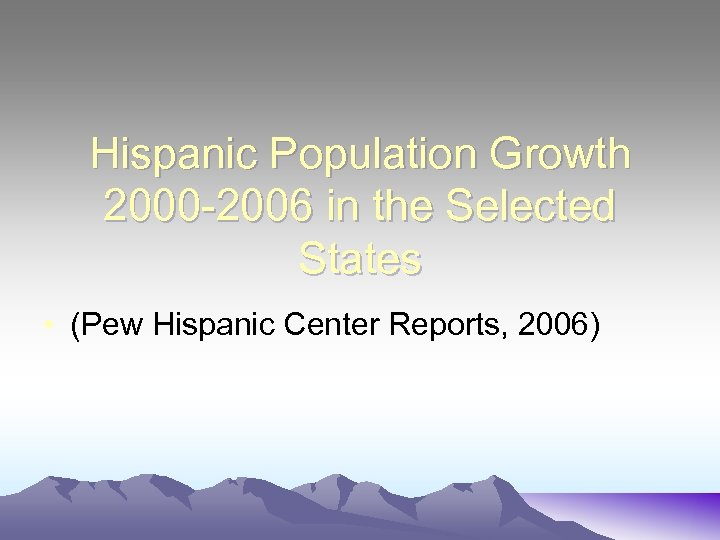 Hispanic Population Growth 2000 -2006 in the Selected States • (Pew Hispanic Center Reports,