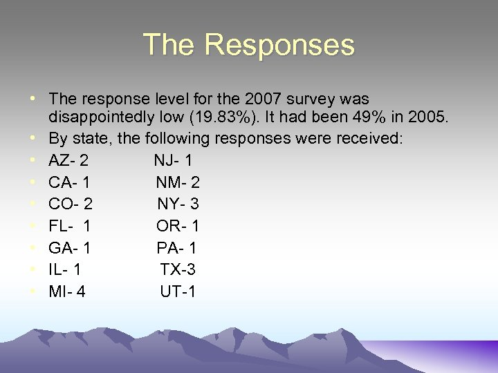 The Responses • The response level for the 2007 survey was disappointedly low (19.