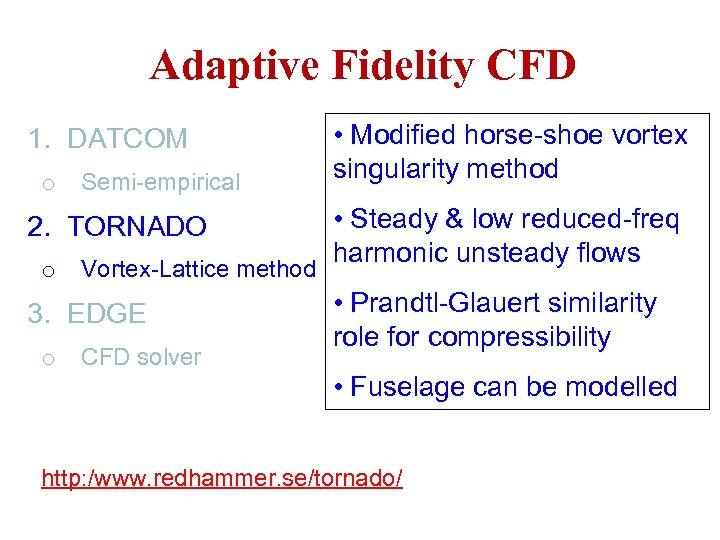 Adaptive Fidelity CFD 1. DATCOM o Semi-empirical 2. TORNADO o Vortex-Lattice method 3. EDGE