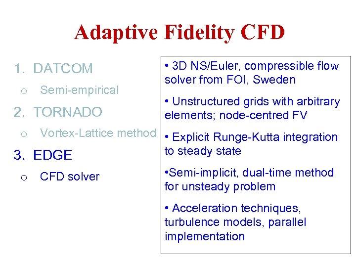 Adaptive Fidelity CFD 1. DATCOM o Semi-empirical 2. TORNADO • 3 D NS/Euler, compressible