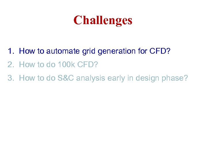 Challenges 1. How to automate grid generation for CFD? 2. How to do 100