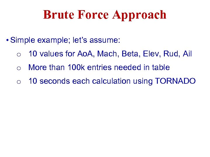 Brute Force Approach • Simple example; let's assume: o 10 values for Ao. A,
