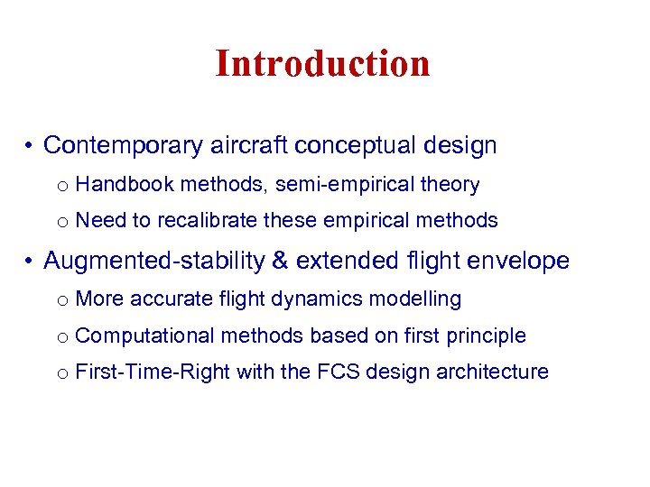 Introduction • Contemporary aircraft conceptual design o Handbook methods, semi-empirical theory o Need to