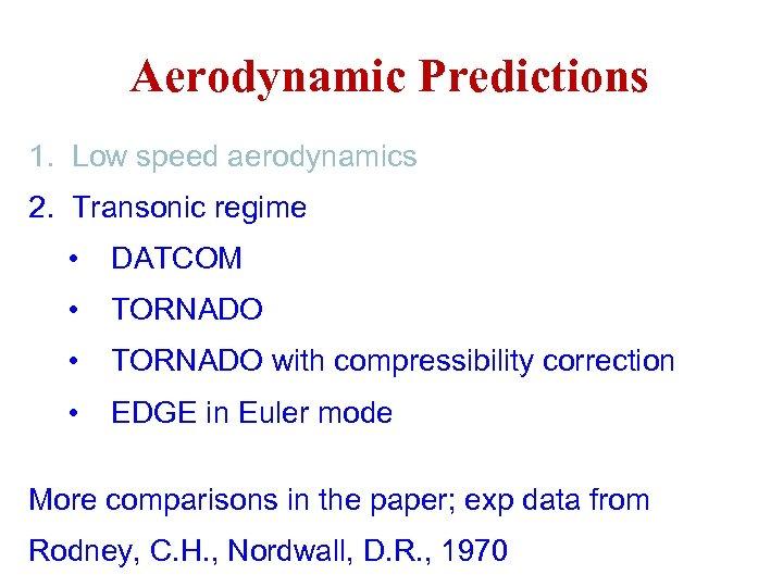 Aerodynamic Predictions 1. Low speed aerodynamics 2. Transonic regime • DATCOM • TORNADO with