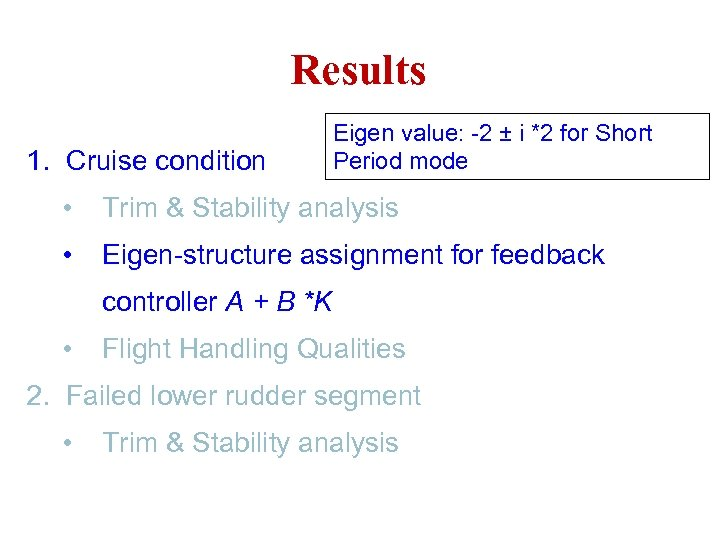 Results 1. Cruise condition Eigen value: -2 ± i *2 for Short Period mode