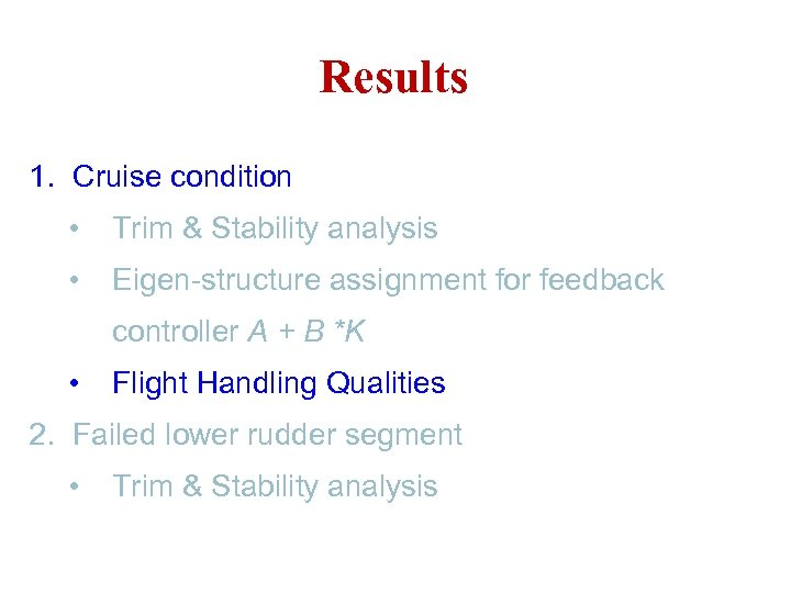 Results 1. Cruise condition • Trim & Stability analysis • Eigen-structure assignment for feedback