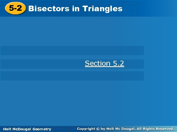 5 -2 Bisectors in Triangles Section 5. 2 Holt Geometry Holt Mc. Dougal Geometry