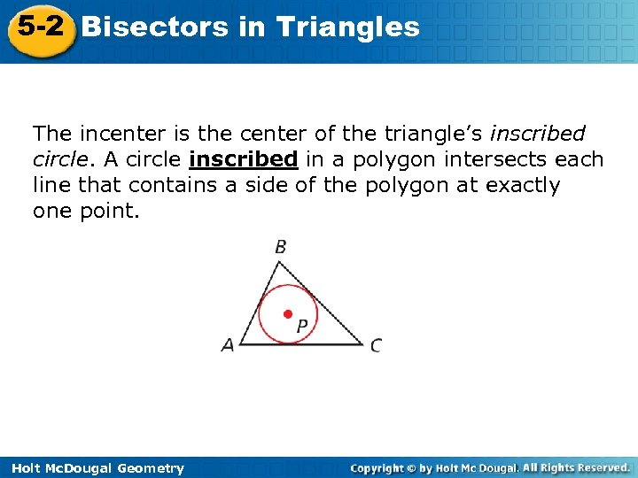 5 -2 Bisectors in Triangles The incenter is the center of the triangle's inscribed