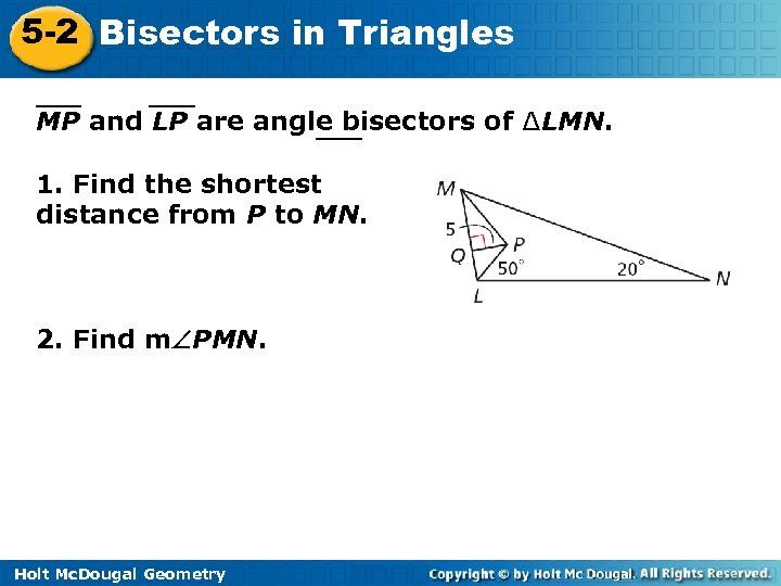 5 -2 Bisectors in Triangles MP and LP are angle bisectors of ∆LMN. 1.