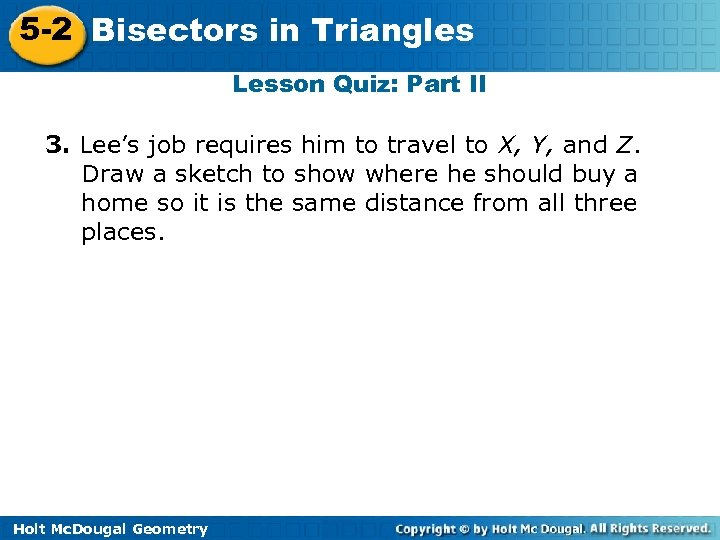 5 -2 Bisectors in Triangles Lesson Quiz: Part II 3. Lee's job requires him