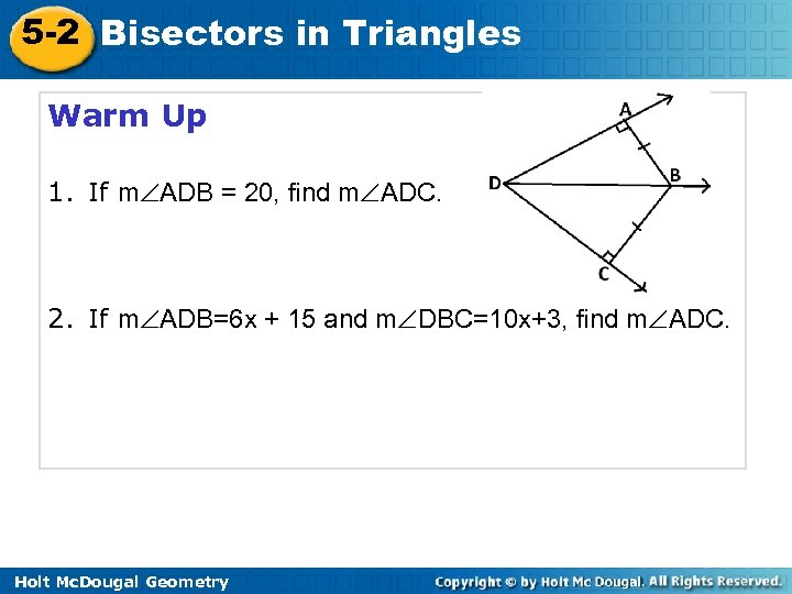 5 -2 Bisectors in Triangles Warm Up 1. If m ADB = 20, find