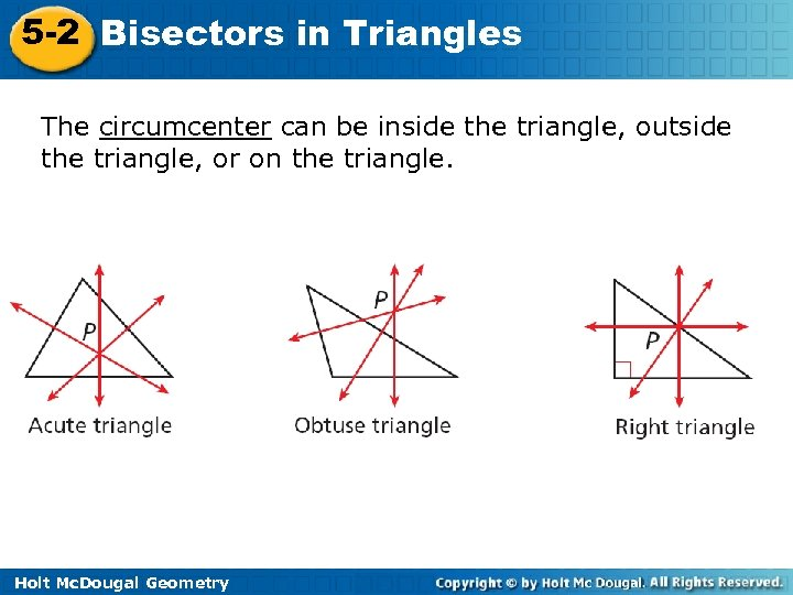 5 -2 Bisectors in Triangles The circumcenter can be inside the triangle, outside the