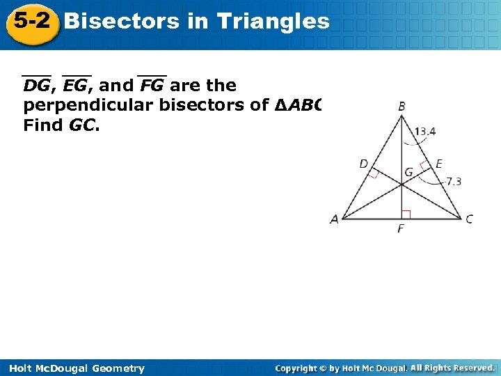 5 -2 Bisectors in Triangles DG, EG, and FG are the perpendicular bisectors of