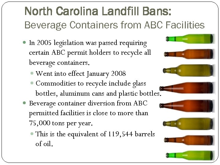 North Carolina Landfill Bans: Beverage Containers from ABC Facilities In 2005 legislation was passed