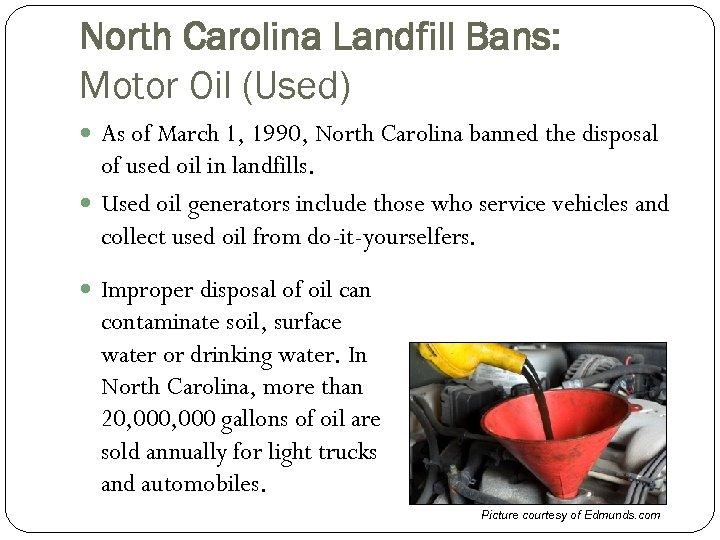 North Carolina Landfill Bans: Motor Oil (Used) As of March 1, 1990, North Carolina