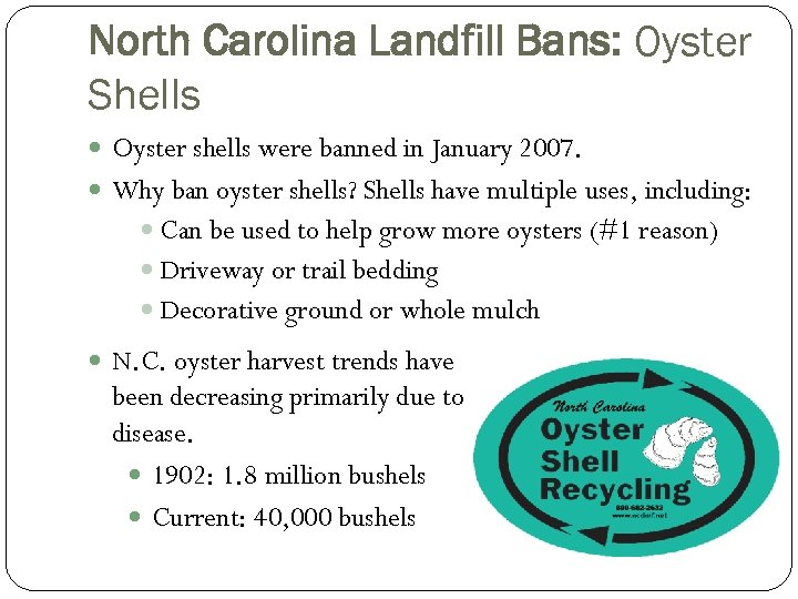 North Carolina Landfill Bans: Oyster Shells Oyster shells were banned in January 2007. Why