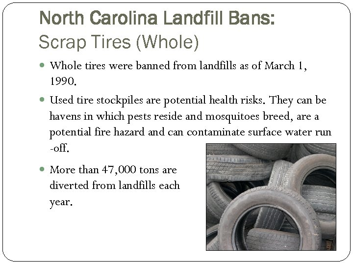 North Carolina Landfill Bans: Scrap Tires (Whole) Whole tires were banned from landfills as