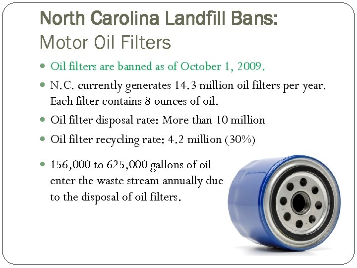 North Carolina Landfill Bans: Motor Oil Filters Oil filters are banned as of October