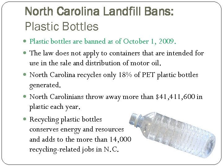 North Carolina Landfill Bans: Plastic Bottles Plastic bottles are banned as of October 1,