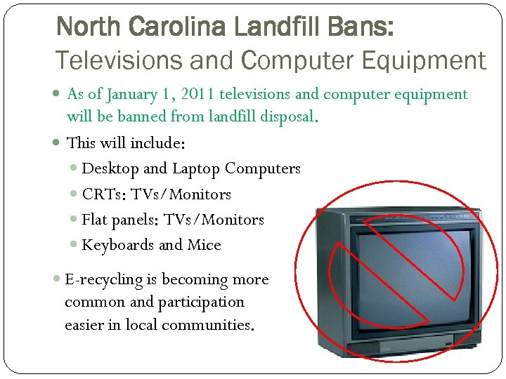 North Carolina Landfill Bans: Televisions and Computer Equipment As of January 1, 2011 televisions