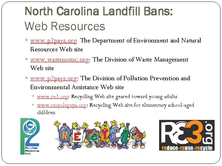 North Carolina Landfill Bans: Web Resources www. p 2 pays. org The Department of