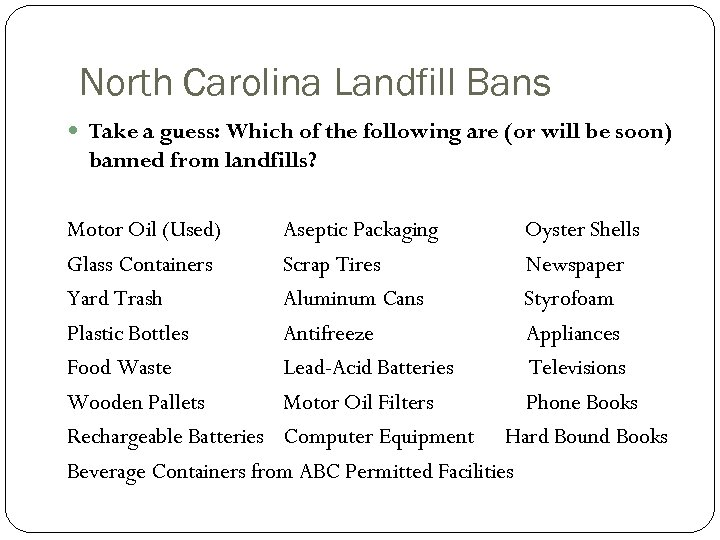 North Carolina Landfill Bans Take a guess: Which of the following are (or will